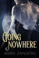 Going Nowhere: A BAMF Team Novel By: Abbie Zanders